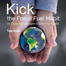 Kick the Fossil Fuel Habit by Tom Rand