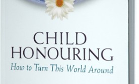 CHILD HONOURING - HOW TO TURN THIS WORLD AROUND Foreword by the Dalai Lama. Edited by Raffi Cavoukian and Sharna Olfman. Sharna Olfman joins Raffi Cavoukian to introduce his original philosophy, Child Honouring—a compassionate revolution in values, a children-first approach to global restoration.