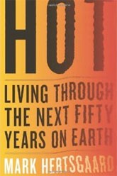 Hot: Living Through the Next Fifty Years on Earth by Mark Hertsgaard