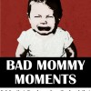 bad mommy moments