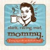stark raving mad mommy