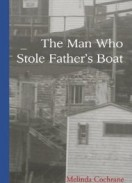 The Man Who Stole Father's Boat - by Melinda Cochrane